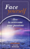 Igor N. Bondar. FACE YOURSELF. Part I. How to overcome your passions